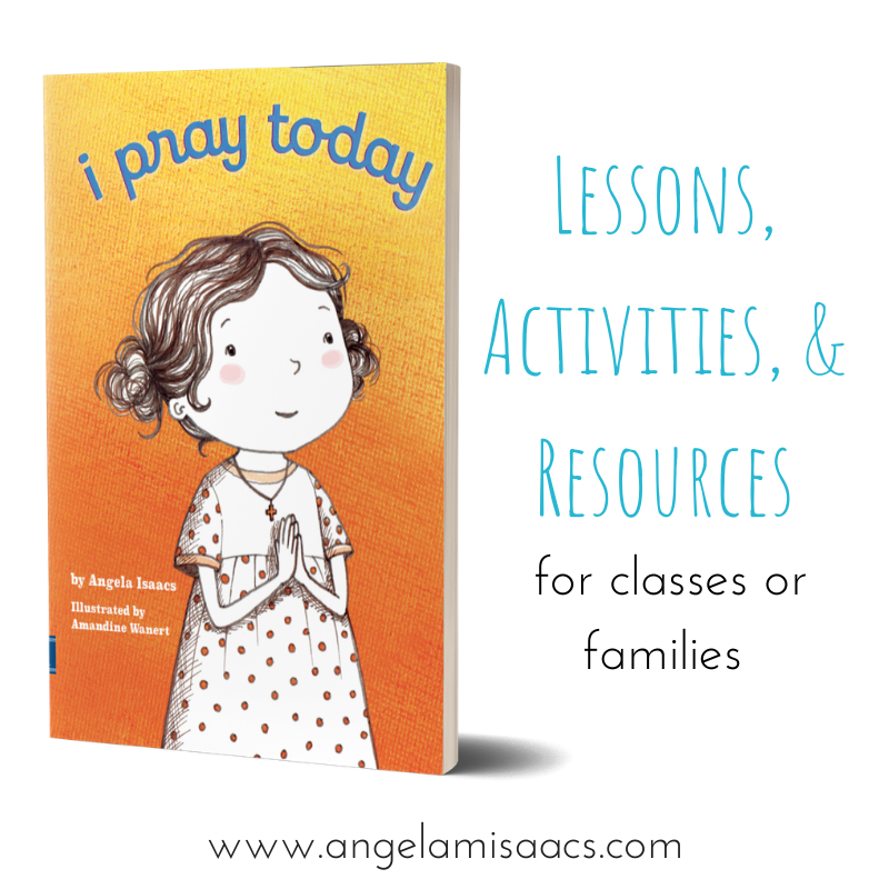 I Pray Today Lessons, activities, and resources for classes and families