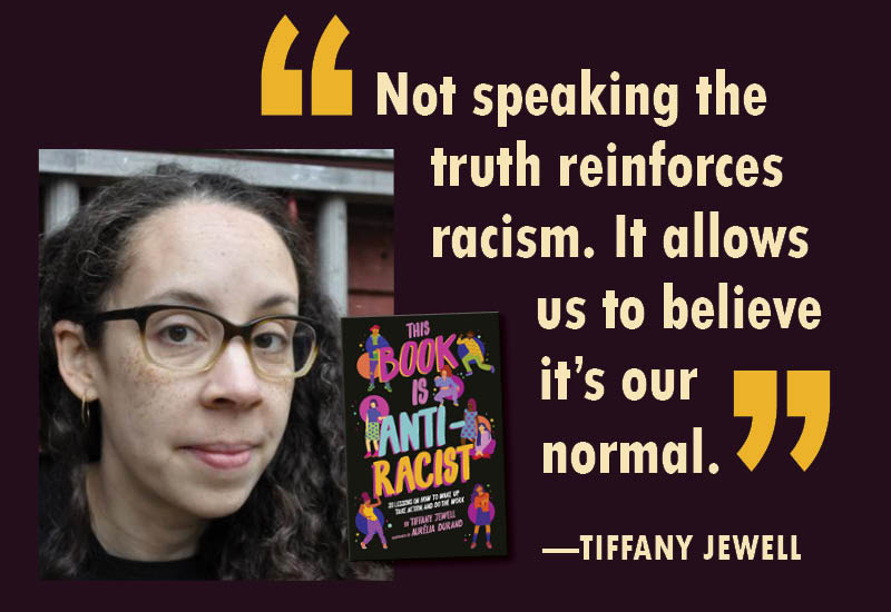 """Not speaking the truth reinforces racism. It allows us to believe it's our normal."" - Tiffany Jewell"